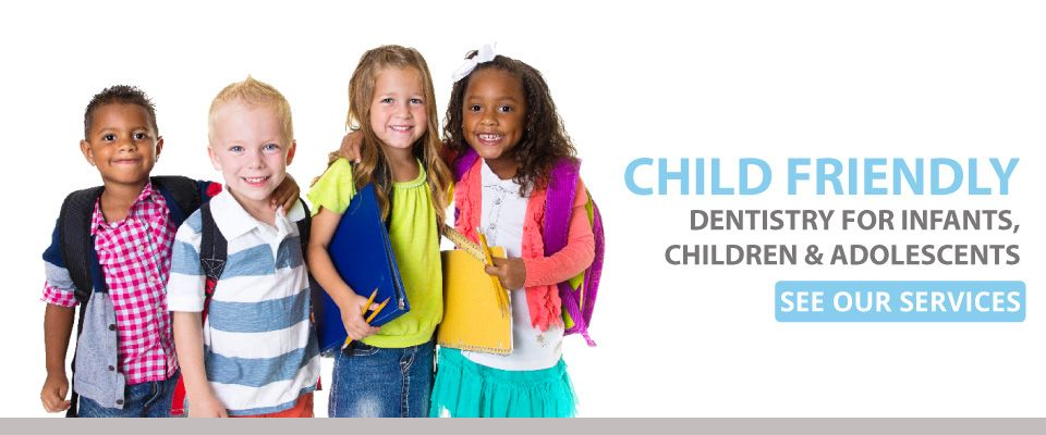 Child Friendly - Dentistry for infants, children & adolescents - See our services - kids